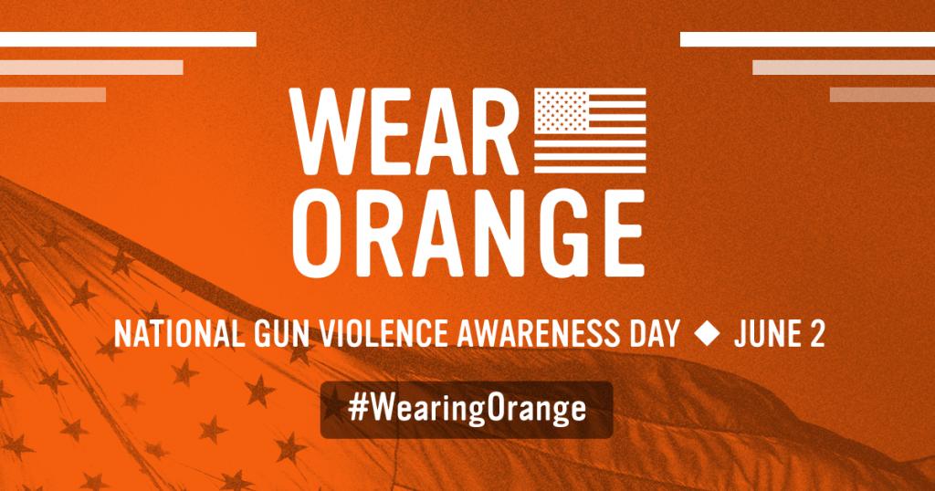 Wear orange to support Gun Violence Victims and Survivors June 2 & 6